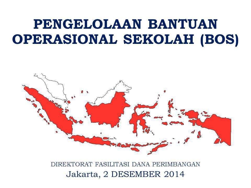 DIREKTORAT FASILITASI DANA PERIMBANGAN Jakarta, 2 DESEMBER 2014 PENGELOLAAN BANTUAN OPERASIONAL SEKOLAH (BOS)