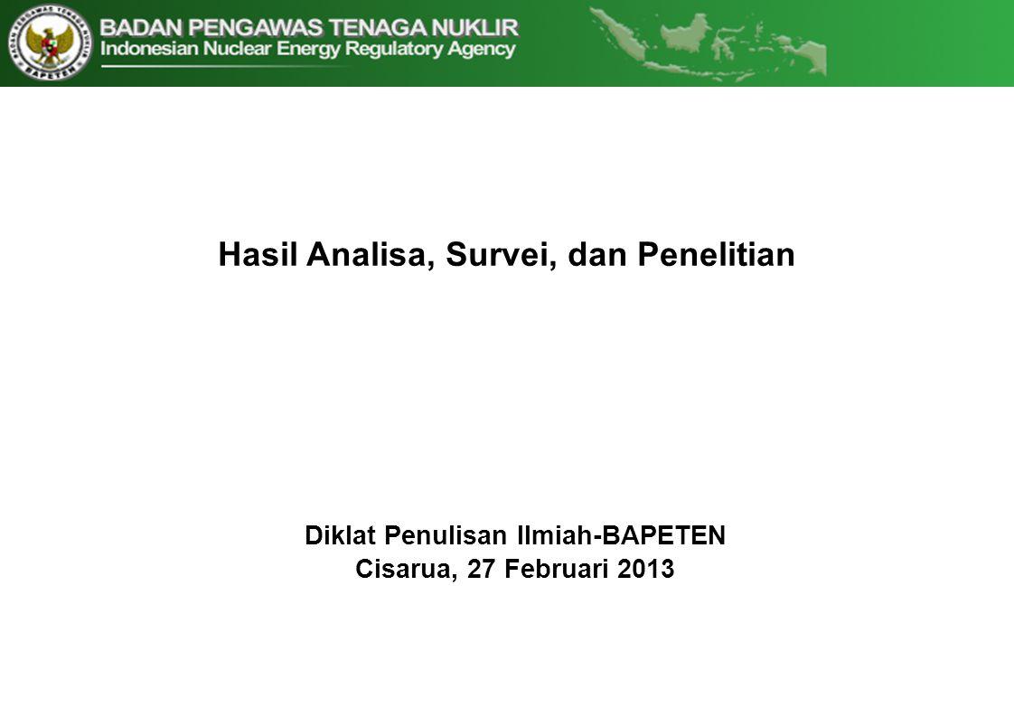 Hasil Analisa, Survei, dan Penelitian Diklat Penulisan Ilmiah-BAPETEN Cisarua, 27 Februari 2013