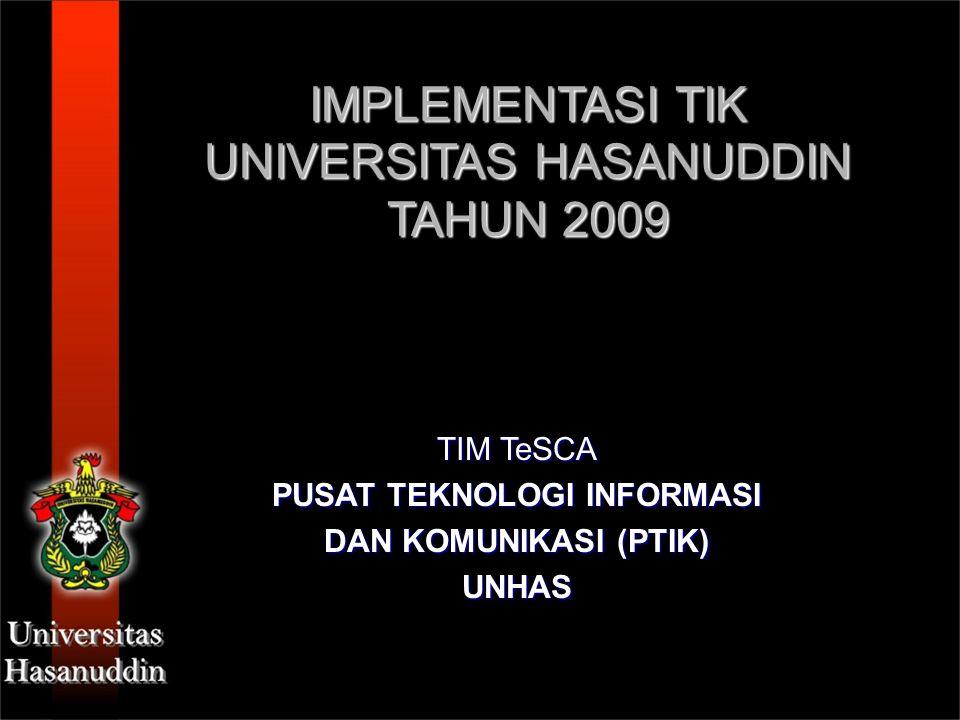 IMPLEMENTASI TIK UNIVERSITAS HASANUDDIN TAHUN 2009 TIM TeSCA PUSAT TEKNOLOGI INFORMASI DAN KOMUNIKASI (PTIK) UNHAS