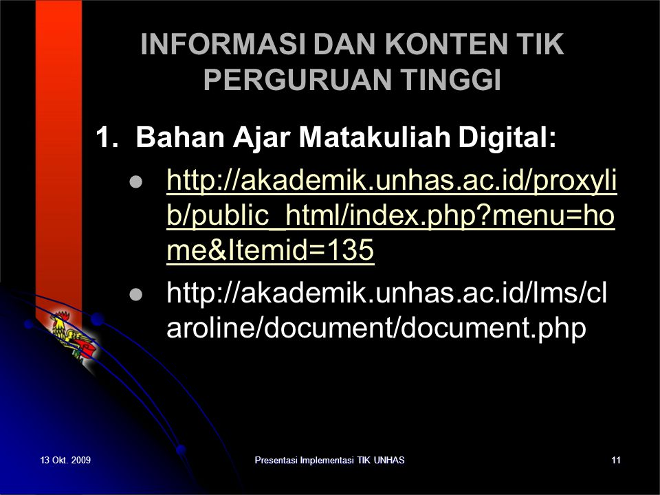 13 Okt. 2009Presentasi Implementasi TIK UNHAS11 INFORMASI DAN KONTEN TIK PERGURUAN TINGGI 1. Bahan Ajar Matakuliah Digital: http://akademik.unhas.ac.i