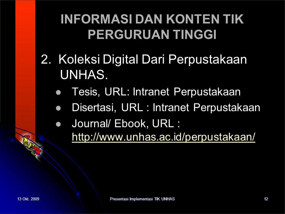 13 Okt. 2009Presentasi Implementasi TIK UNHAS12 INFORMASI DAN KONTEN TIK PERGURUAN TINGGI 2. Koleksi Digital Dari Perpustakaan UNHAS. Tesis, URL: Intr