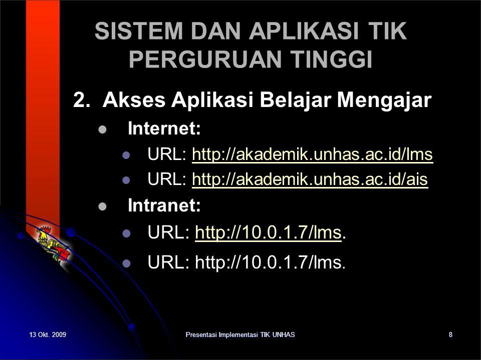 13 Okt. 2009Presentasi Implementasi TIK UNHAS8 SISTEM DAN APLIKASI TIK PERGURUAN TINGGI 2. Akses Aplikasi Belajar Mengajar Internet: URL: http://akade