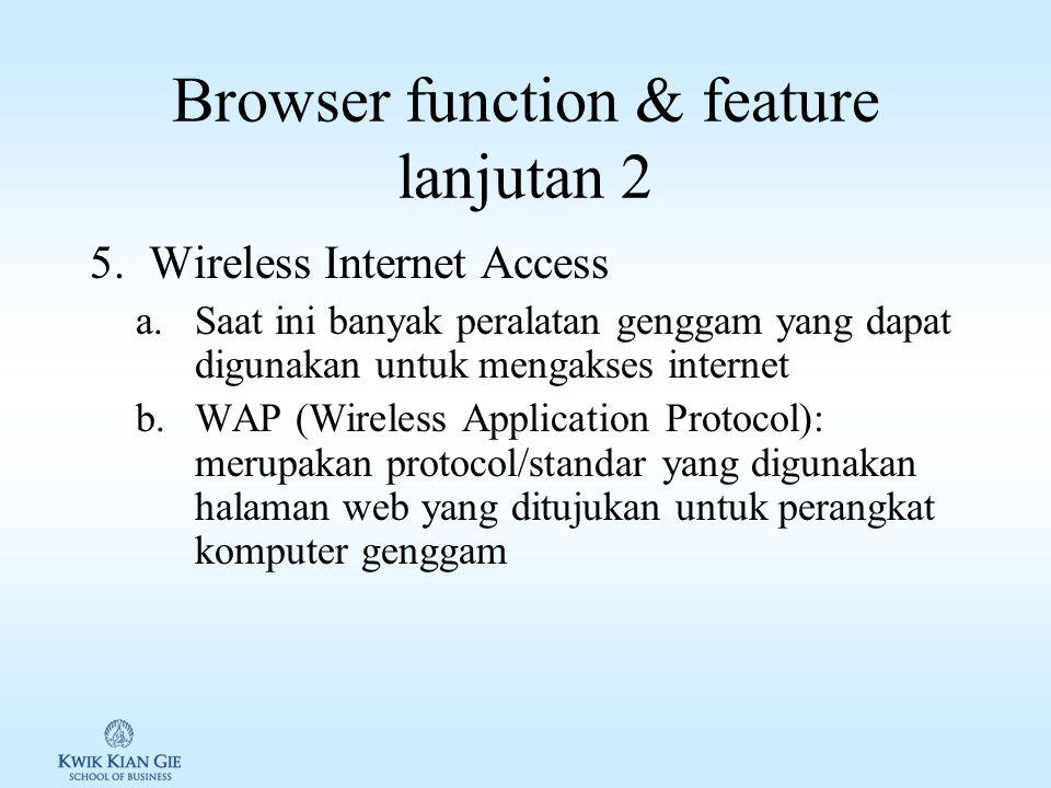 Browser function & feature lanjutan 1 3.Plug-in: tambahan software pendukung untuk meningkatkan fungsionalitas dan features dari suatu browser.