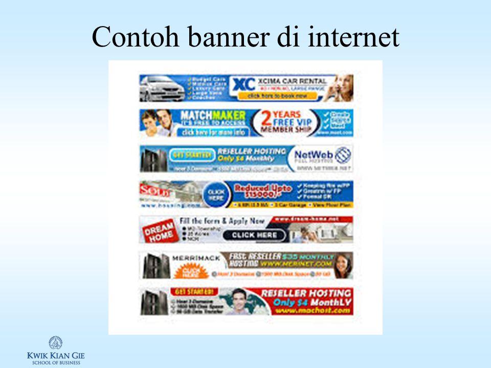 Iklan internet Kebanyakan iklan pada web site merupakan banner, bisa berupa static or live banner Tipe iklan internet lain: –Pop-over: membuka jendela baru diatas window yang aktif –Pop-under: membuka jendela baru, namun tidak aktif, berada di background