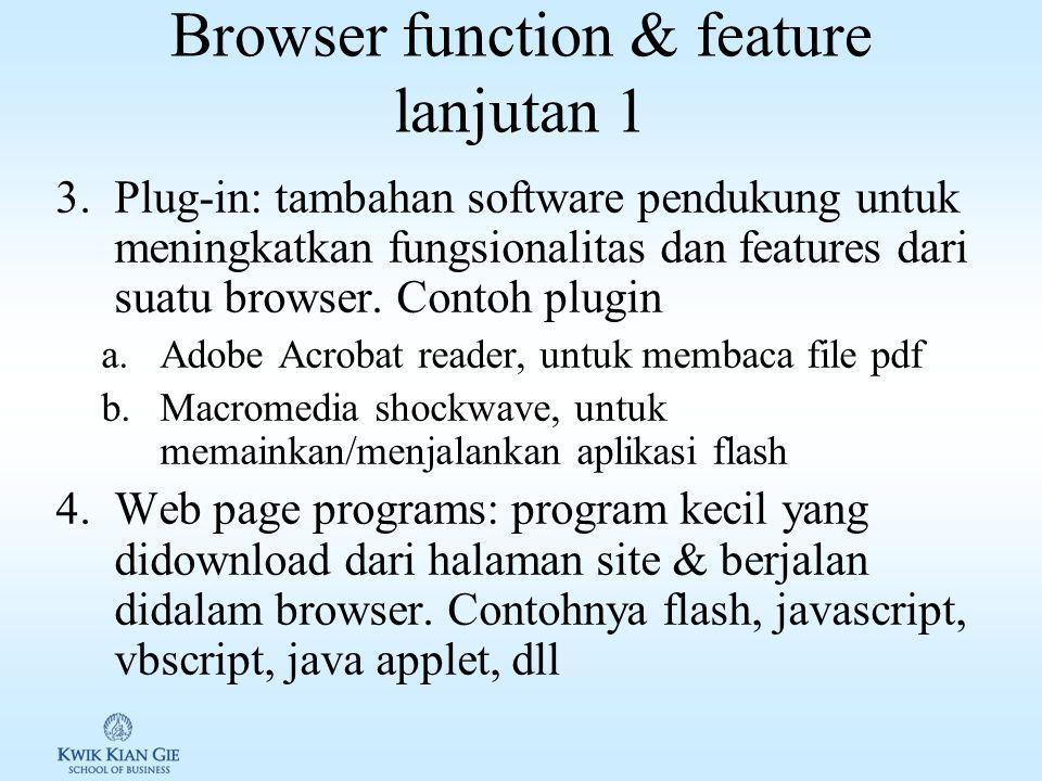 Browser function & features 1.Menu dan Button: digunakan untuk mengakses perintah pada browser 2.URL (Uniform Resource Locator): digunakan untuk memasukan alamat suatu site pada internet.