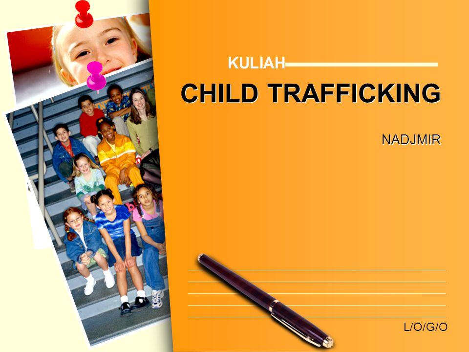 www.themegallery.com CHILD TRAFFICKING ANAK CHILD perdagangan = illegal anak wanita Trafficking