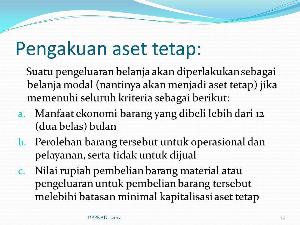 Pengakuan aset tetap: Suatu pengeluaran belanja akan diperlakukan sebagai belanja modal (nantinya akan menjadi aset tetap) jika memenuhi seluruh krite