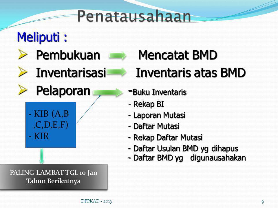 DPPKAD - 20139 Meliputi :  Pembukuan Mencatat BMD  Inventarisasi Inventaris atas BMD  Pelaporan- Buku Inventaris - Rekap BI - Laporan Mutasi - Daft