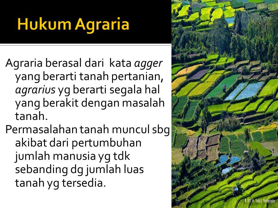 Agraria berasal dari kata agger yang berarti tanah pertanian, agrarius yg berarti segala hal yang berakit dengan masalah tanah. Permasalahan tanah mun
