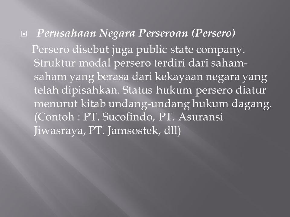 Perusahaan Negara Perseroan (Persero) Persero disebut juga public state company. Struktur modal persero terdiri dari saham- saham yang berasa dari k