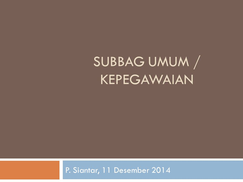 SUBBAG UMUM / KEPEGAWAIAN P. Siantar, 11 Desember 2014
