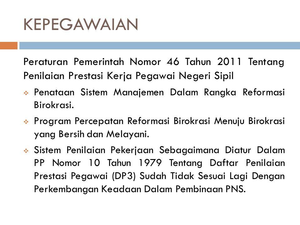 KEPEGAWAIAN Peraturan Pemerintah Nomor 46 Tahun 2011 Tentang Penilaian Prestasi Kerja Pegawai Negeri Sipil  Penataan Sistem Manajemen Dalam Rangka Re