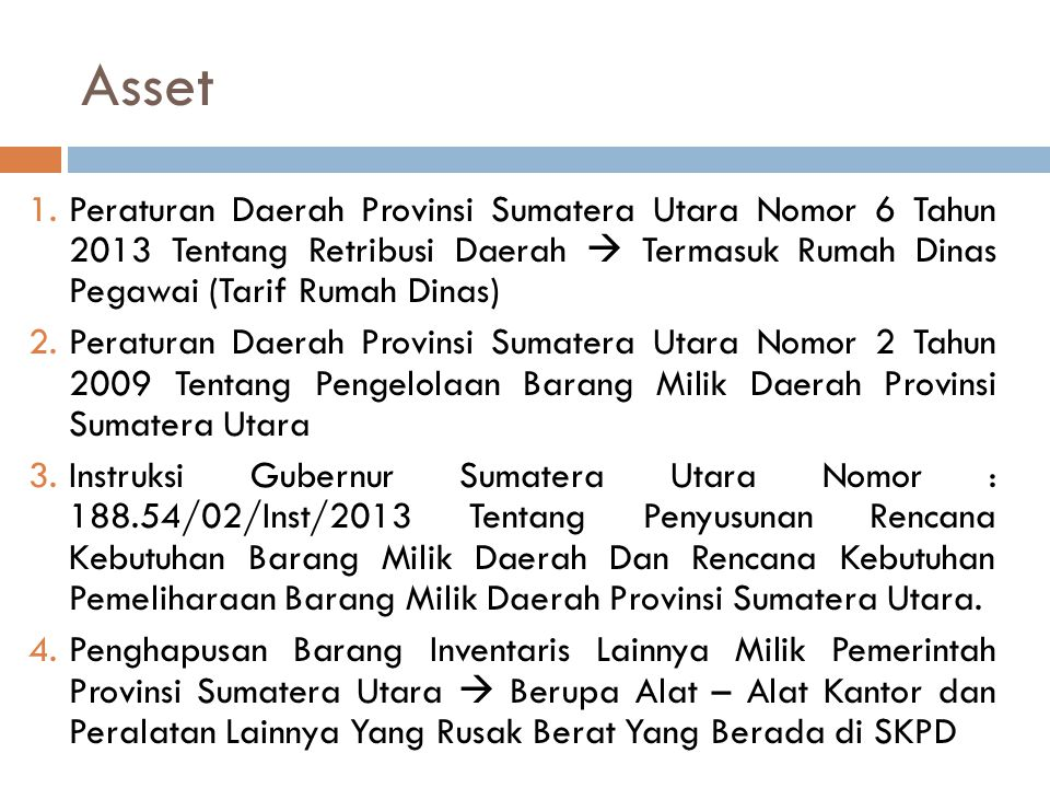 Asset 1.Peraturan Daerah Provinsi Sumatera Utara Nomor 6 Tahun 2013 Tentang Retribusi Daerah  Termasuk Rumah Dinas Pegawai (Tarif Rumah Dinas) 2.Pera