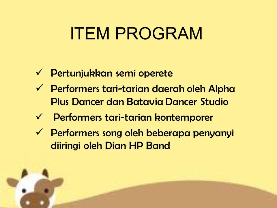 ITEM PROGRAM Pertunjukkan semi operete Performers tari-tarian daerah oleh Alpha Plus Dancer dan Batavia Dancer Studio Performers tari-tarian kontempor
