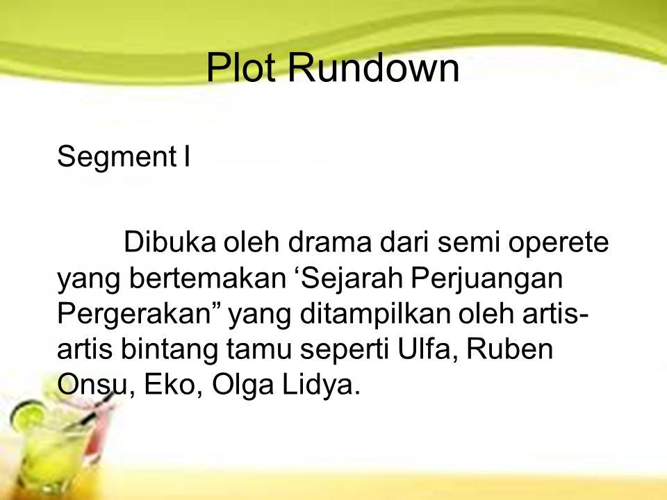 Plot Rundown Segment I Dibuka oleh drama dari semi operete yang bertemakan 'Sejarah Perjuangan Pergerakan yang ditampilkan oleh artis- artis bintang tamu seperti Ulfa, Ruben Onsu, Eko, Olga Lidya.
