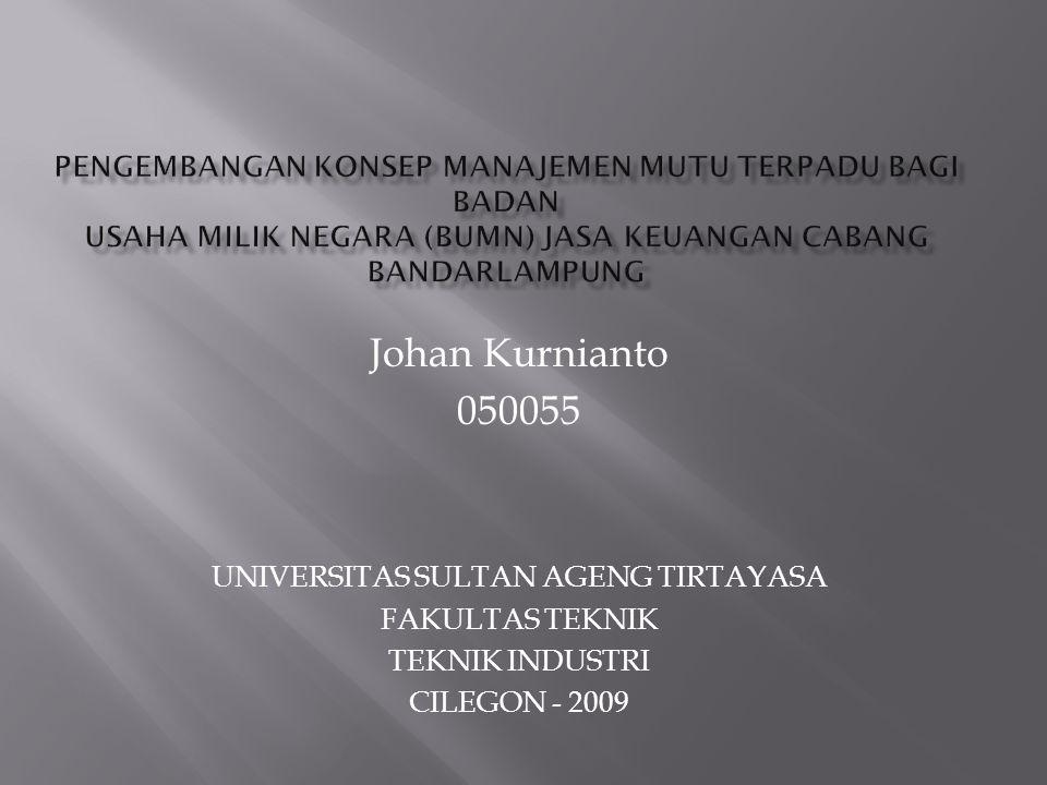 Johan Kurnianto 050055 UNIVERSITAS SULTAN AGENG TIRTAYASA FAKULTAS TEKNIK TEKNIK INDUSTRI CILEGON - 2009