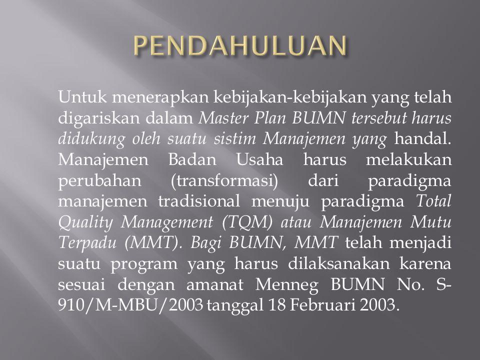 Untuk menerapkan kebijakan-kebijakan yang telah digariskan dalam Master Plan BUMN tersebut harus didukung oleh suatu sistim Manajemen yang handal. Man