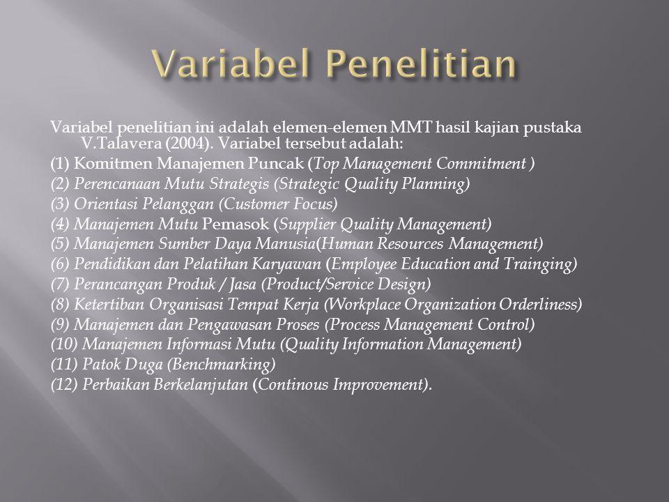 Variabel penelitian ini adalah elemen-elemen MMT hasil kajian pustaka V.Talavera (2004). Variabel tersebut adalah: (1) Komitmen Manajemen Puncak ( Top