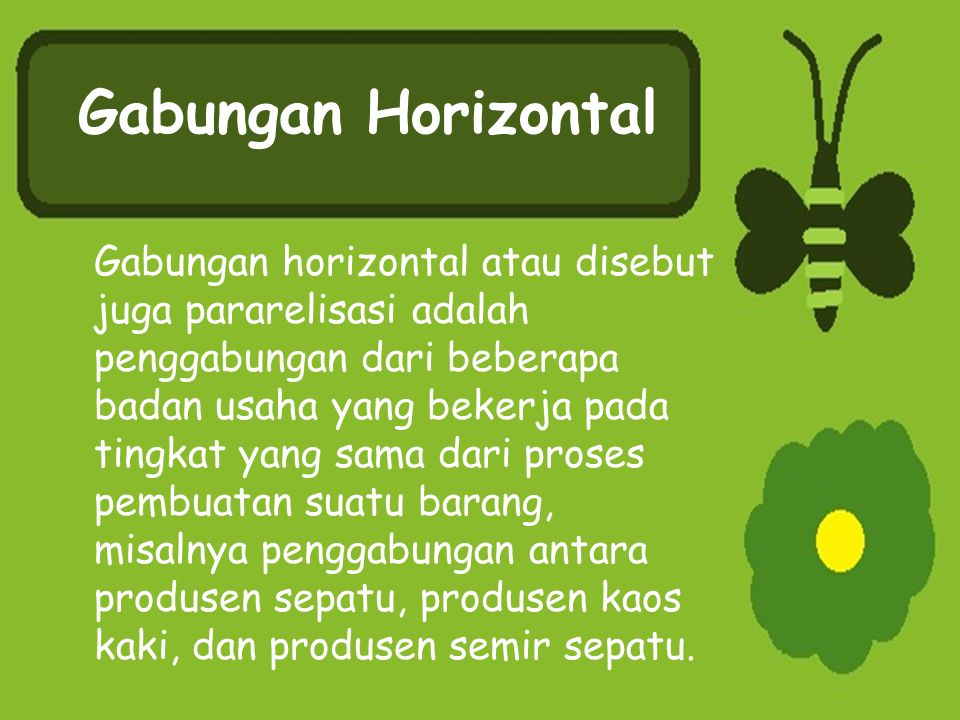 Gabungan Horizontal Gabungan horizontal atau disebut juga pararelisasi adalah penggabungan dari beberapa badan usaha yang bekerja pada tingkat yang sa