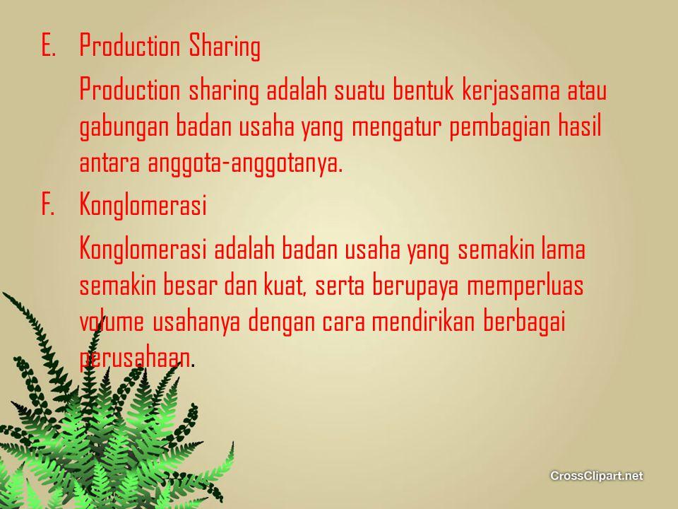 E.Production Sharing Production sharing adalah suatu bentuk kerjasama atau gabungan badan usaha yang mengatur pembagian hasil antara anggota-anggotany