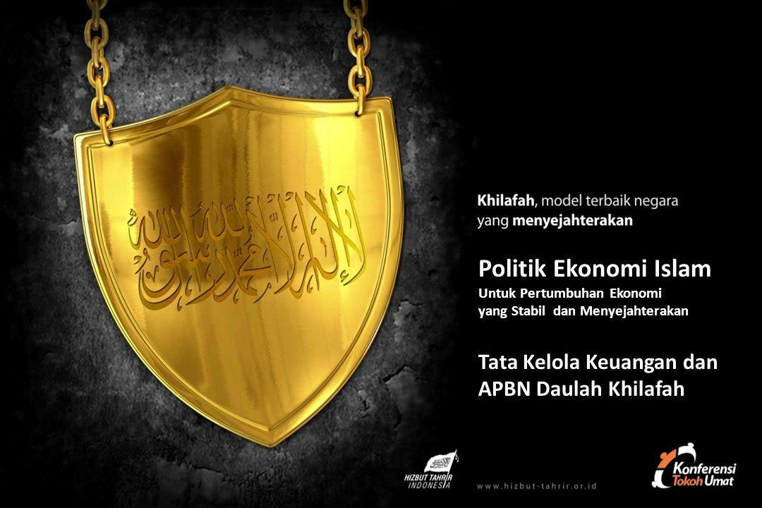 Politik Ekonomi Islam Untuk Pertumbuhan Ekonomi yang Stabil dan Menyejahterakan Tata Kelola Keuangan dan APBN Daulah Khilafah