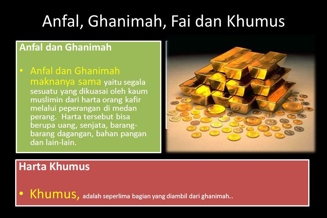 Anfal, Ghanimah, Fai dan Khumus Anfal dan Ghanimah Anfal dan Ghanimah maknanya sama yaitu segala sesuatu yang dikuasai oleh kaum muslimin dari harta o