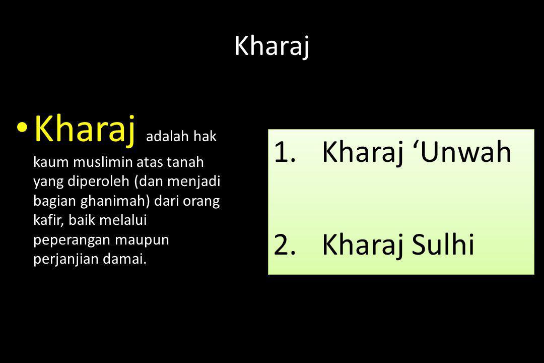 Kharaj Kharaj adalah hak kaum muslimin atas tanah yang diperoleh (dan menjadi bagian ghanimah) dari orang kafir, baik melalui peperangan maupun perjan
