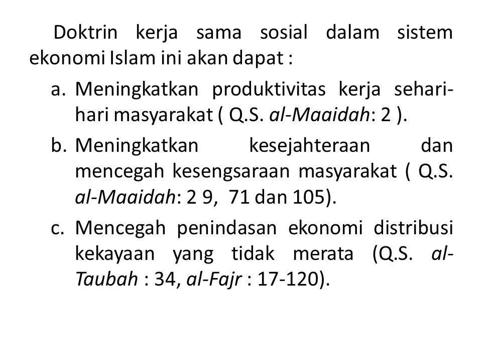 Doktrin kerja sama sosial dalam sistem ekonomi Islam ini akan dapat : a.Meningkatkan produktivitas kerja sehari- hari masyarakat ( Q.S. al-Maaidah: 2