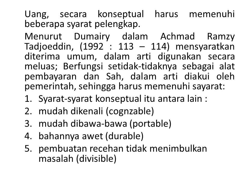 Uang, secara konseptual harus memenuhi beberapa syarat pelengkap. Menurut Dumairy dalam Achmad Ramzy Tadjoeddin, (1992 : 113 – 114) mensyaratkan diter