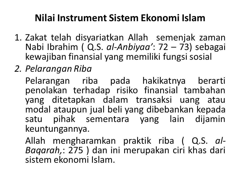 Nilai Instrument Sistem Ekonomi Islam 1.Zakat telah disyariatkan Allah semenjak zaman Nabi Ibrahim ( Q.S. al-Anbiyaa': 72 – 73) sebagai kewajiban fina