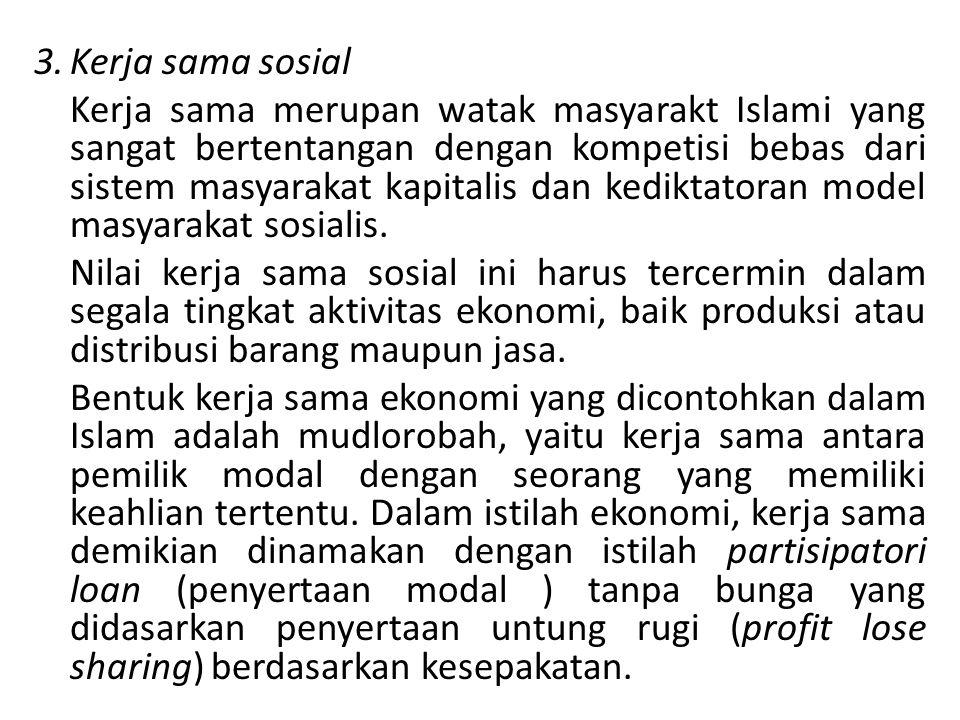 Doktrin kerja sama sosial dalam sistem ekonomi Islam ini akan dapat : a.Meningkatkan produktivitas kerja sehari- hari masyarakat ( Q.S.