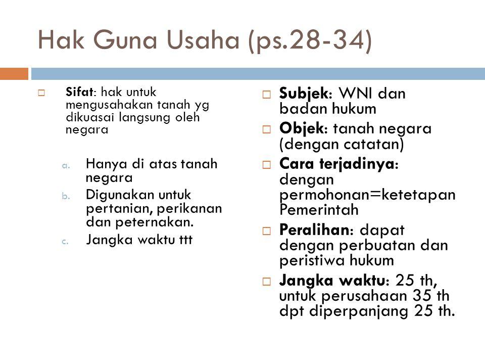 Hak Guna Usaha (ps.28-34)  Sifat: hak untuk mengusahakan tanah yg dikuasai langsung oleh negara a. Hanya di atas tanah negara b. Digunakan untuk pert