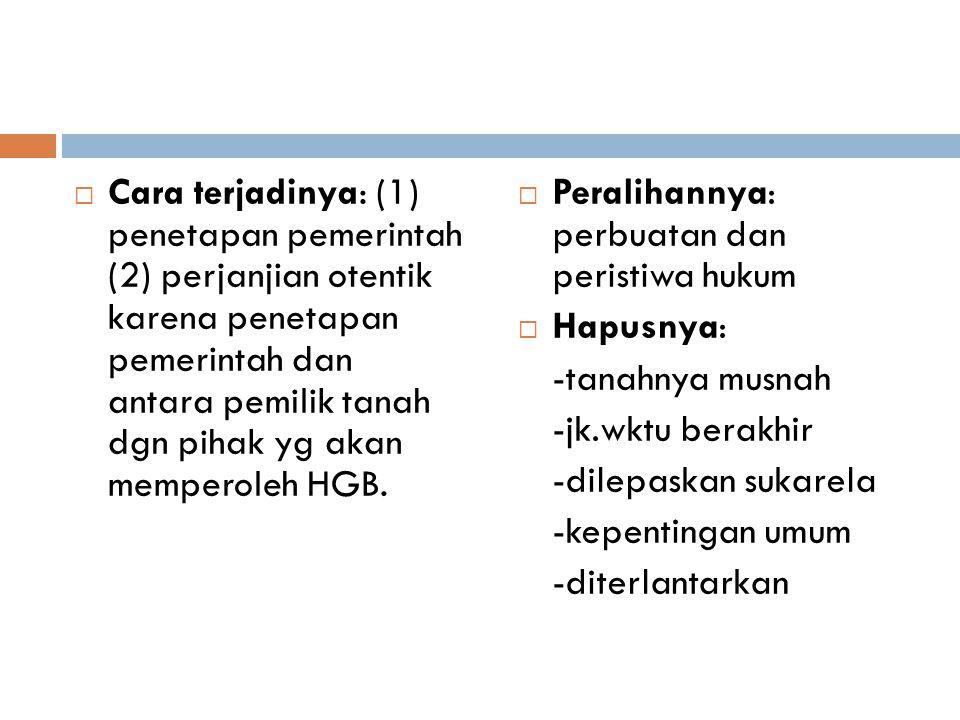  Cara terjadinya: (1) penetapan pemerintah (2) perjanjian otentik karena penetapan pemerintah dan antara pemilik tanah dgn pihak yg akan memperoleh H