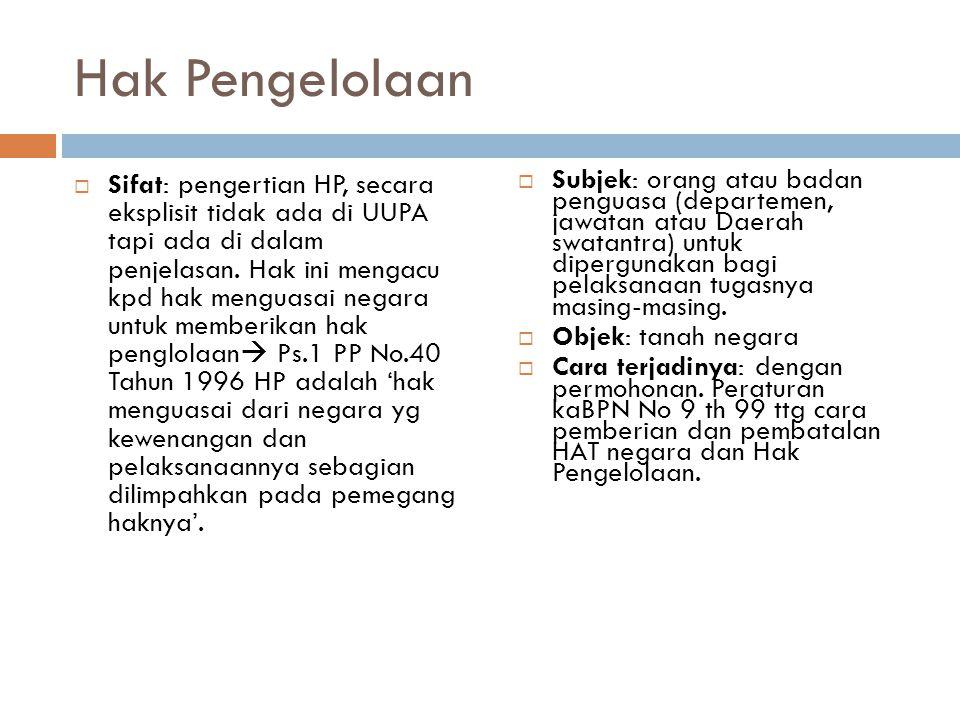 Hak Pengelolaan  Sifat: pengertian HP, secara eksplisit tidak ada di UUPA tapi ada di dalam penjelasan.