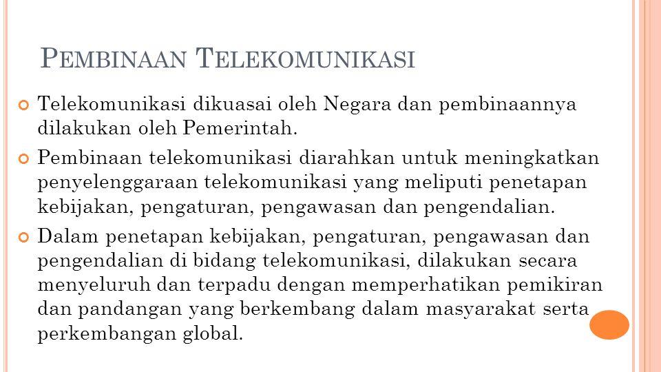P EMBINAAN T ELEKOMUNIKASI Telekomunikasi dikuasai oleh Negara dan pembinaannya dilakukan oleh Pemerintah.