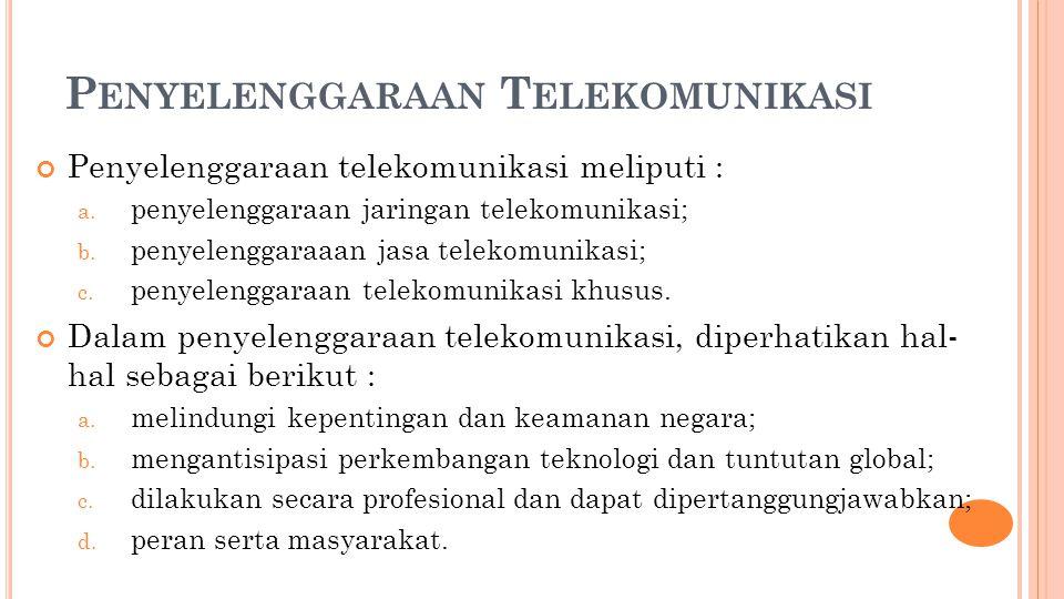 P ENYELENGGARAAN T ELEKOMUNIKASI Penyelenggaraan telekomunikasi meliputi : a.