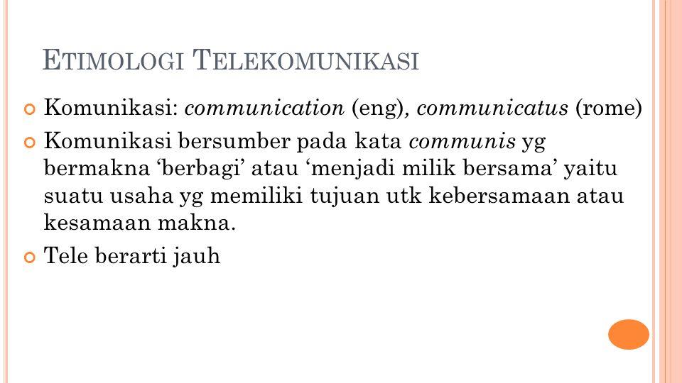 T ELEKOMUNIKASI Proses komunikasi yang dilakukan dari jarak jauh; Teknik pengiriman atau penyampaian infomasi, dari suatu tempat ke tempat lain; Komunikasi jarak jauh melalui kawat (telegrap, telepon) dan radio;