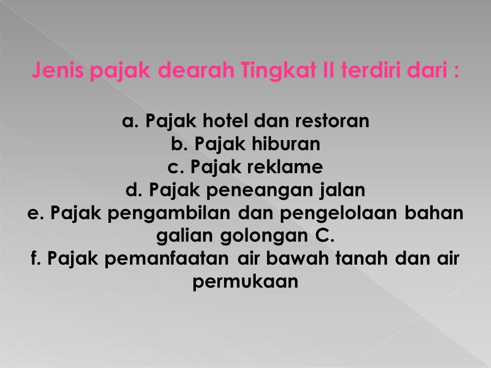Jenis pajak dearah Tingkat II terdiri dari : a. Pajak hotel dan restoran b.