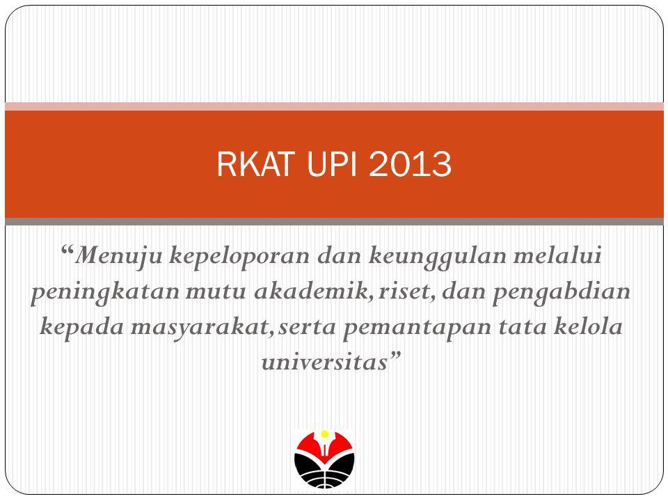 "RKAT UPI 2013 ""Menuju kepeloporan dan keunggulan melalui peningkatan mutu akademik, riset, dan pengabdian kepada masyarakat, serta pemantapan tata kel"