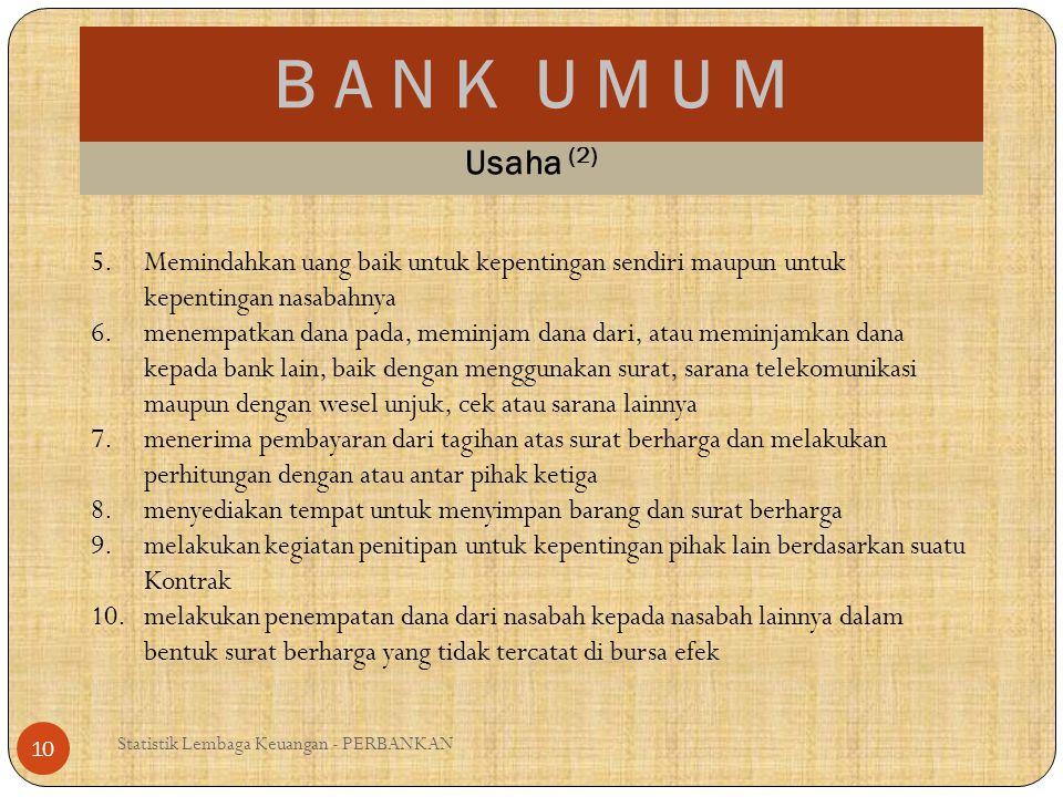 B A N K U M U M Statistik Lembaga Keuangan - PERBANKAN 10 Usaha (2) 5.Memindahkan uang baik untuk kepentingan sendiri maupun untuk kepentingan nasabah
