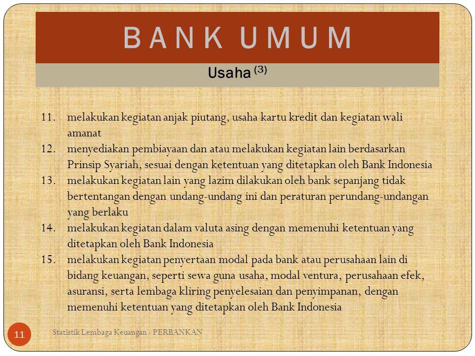 B A N K U M U M Statistik Lembaga Keuangan - PERBANKAN 11 Usaha (3) 11.melakukan kegiatan anjak piutang, usaha kartu kredit dan kegiatan wali amanat 1