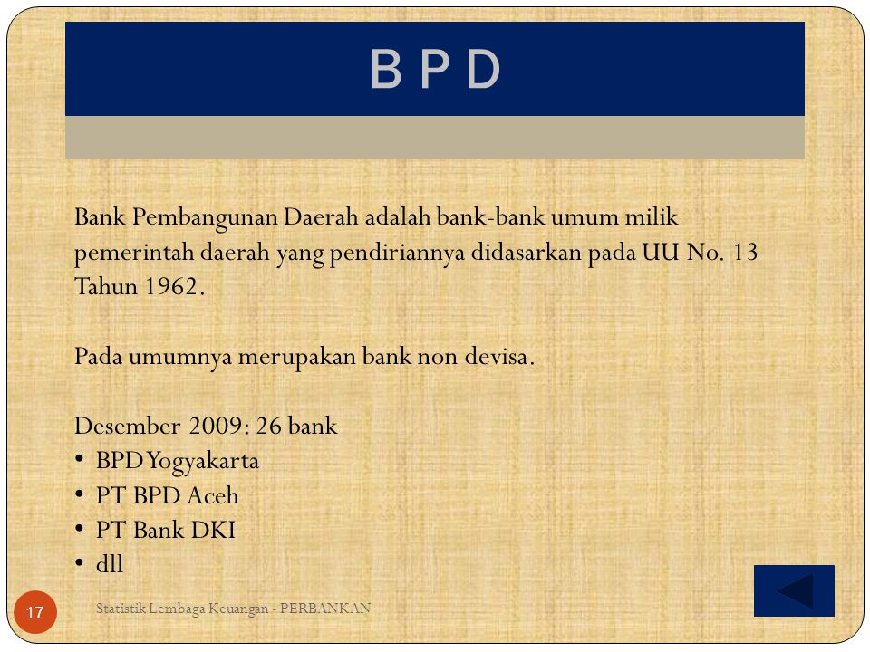 B P D Statistik Lembaga Keuangan - PERBANKAN 17 Bank Pembangunan Daerah adalah bank-bank umum milik pemerintah daerah yang pendiriannya didasarkan pad