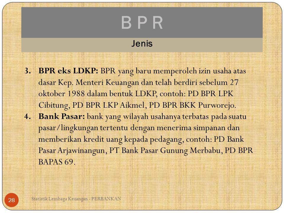 B P R Statistik Lembaga Keuangan - PERBANKAN 28 Jenis 3.BPR eks LDKP: BPR yang baru memperoleh izin usaha atas dasar Kep. Menteri Keuangan dan telah b