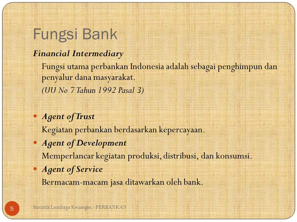 Fungsi Bank Financial Intermediary Fungsi utama perbankan Indonesia adalah sebagai penghimpun dan penyalur dana masyarakat. (UU No 7 Tahun 1992 Pasal