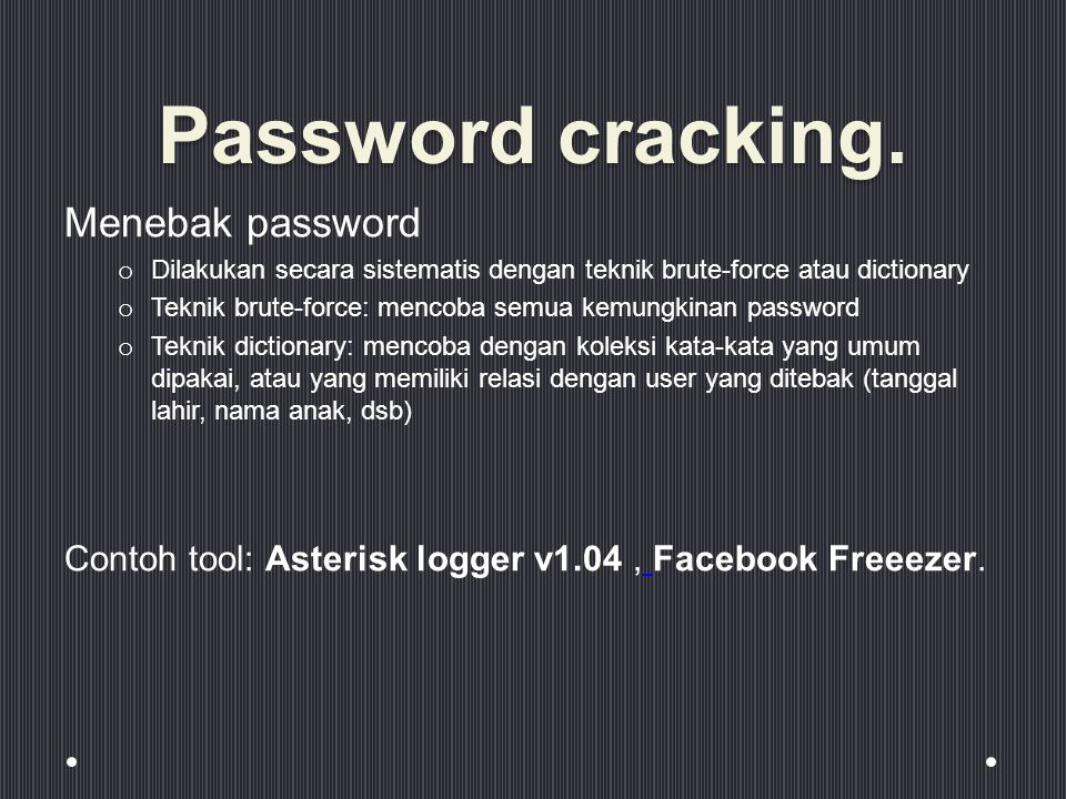Password cracking.