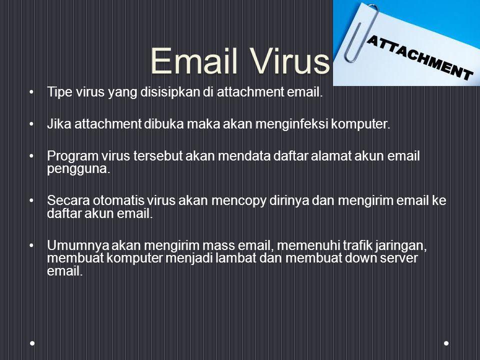 Email Virus Tipe virus yang disisipkan di attachment email.