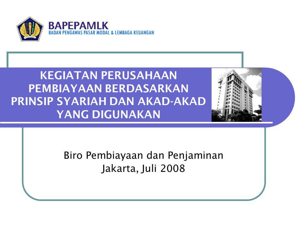 KEGIATAN PERUSAHAAN PEMBIAYAAN BERDASARKAN PRINSIP SYARIAH DAN AKAD-AKAD YANG DIGUNAKAN Biro Pembiayaan dan Penjaminan Jakarta, Juli 2008