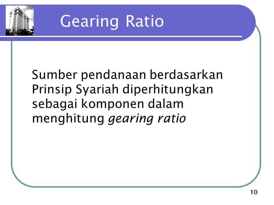 10 Gearing Ratio Sumber pendanaan berdasarkan Prinsip Syariah diperhitungkan sebagai komponen dalam menghitung gearing ratio