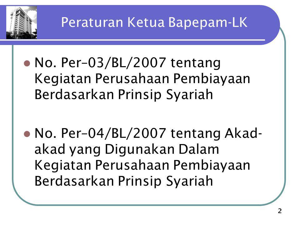2 Peraturan Ketua Bapepam-LK No. Per–03/BL/2007 tentang Kegiatan Perusahaan Pembiayaan Berdasarkan Prinsip Syariah No. Per–04/BL/2007 tentang Akad- ak