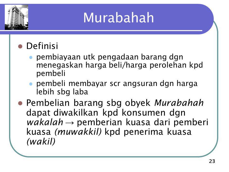 23 Murabahah Definisi pembiayaan utk pengadaan barang dgn menegaskan harga beli/harga perolehan kpd pembeli pembeli membayar scr angsuran dgn harga le